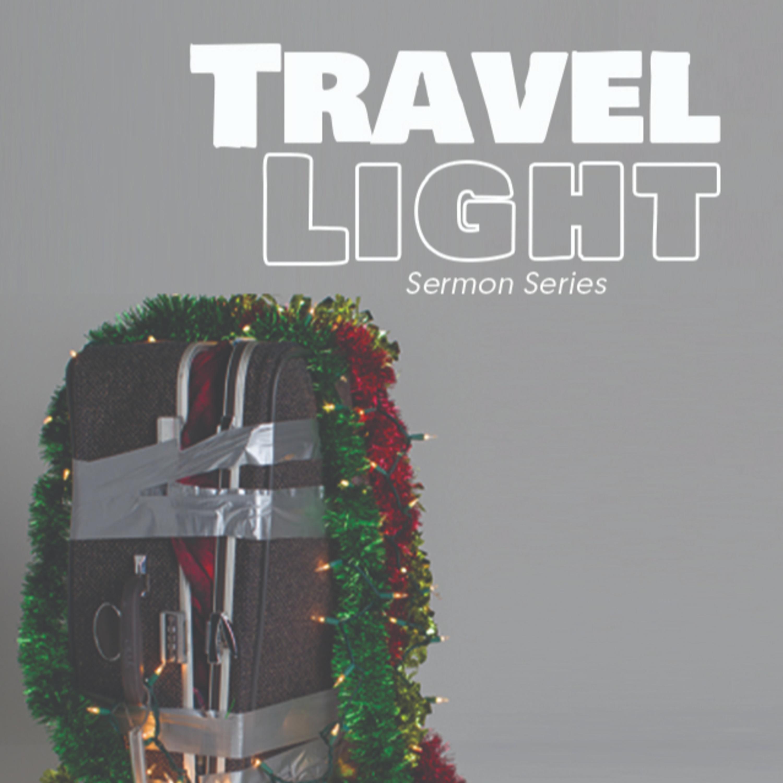 December 8, 2019 - Travel Light Part 2