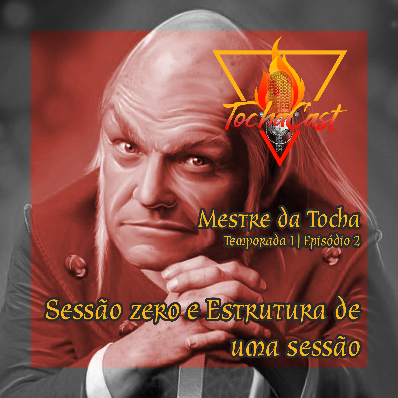 Mestre da Tocha   S01.E02   Sessão zero e estrutura de uma sessão