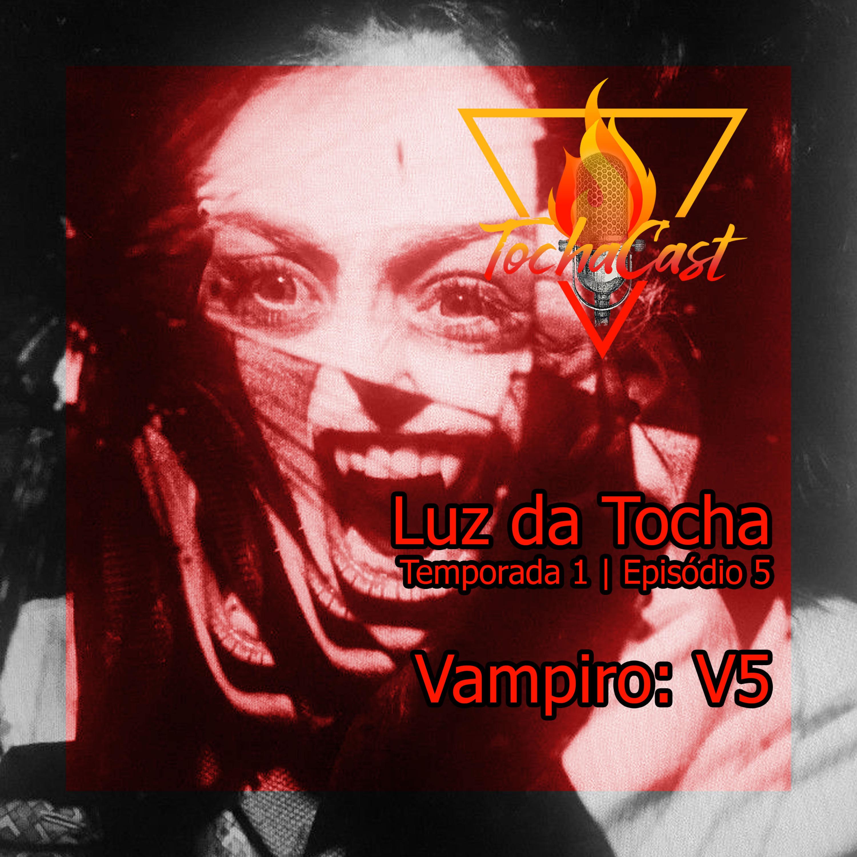 Luz da Tocha   S01.E05   Vampiro: V5