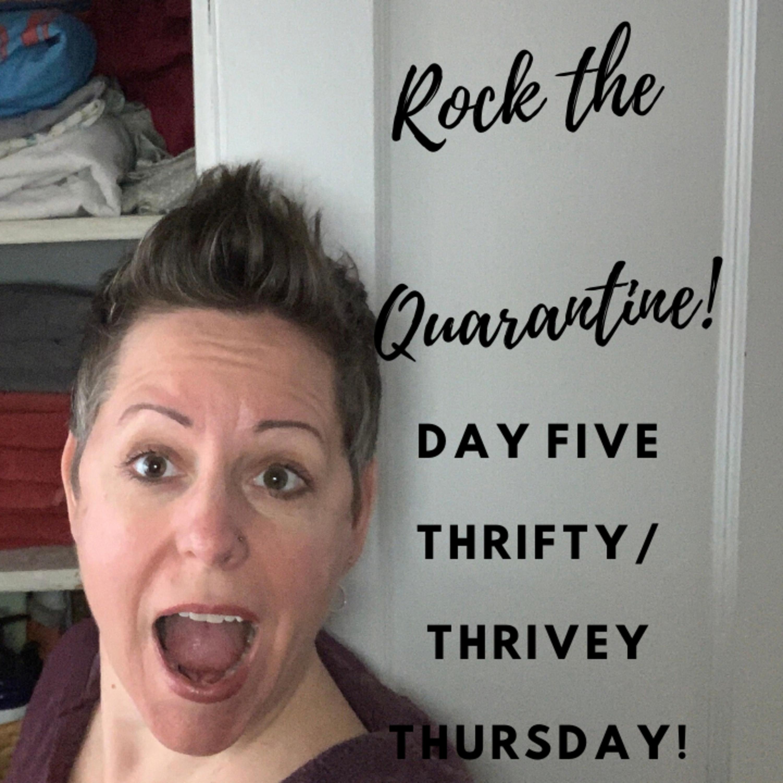 Rock the Quarantine: Thrifty/Thrivey Thursday!:
