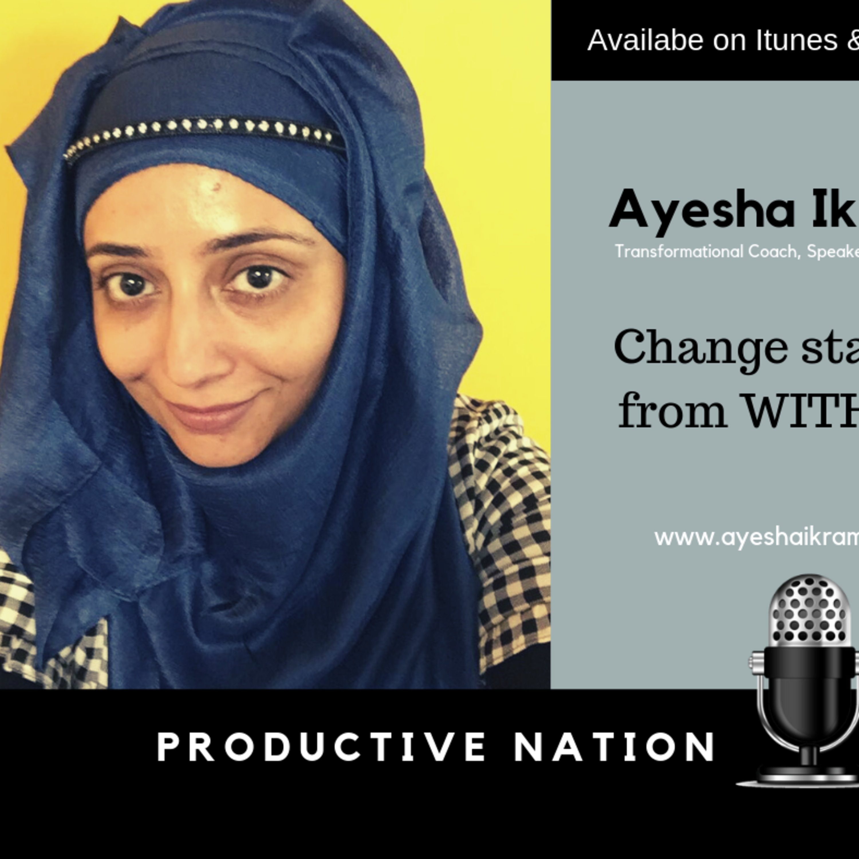 Change starts from within - Ayesha Ikram
