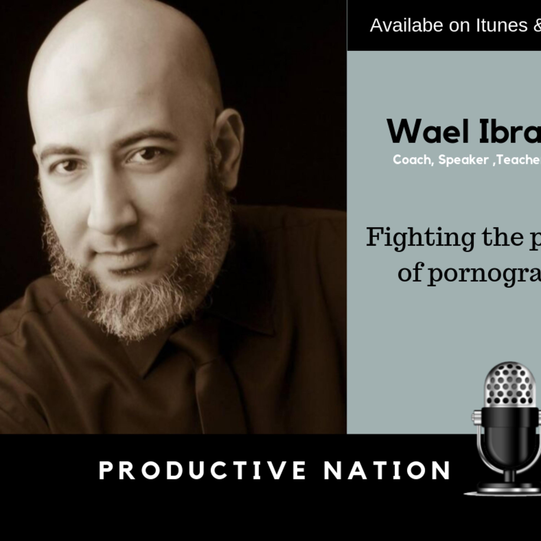 Fighting the plague of pornography - Wael Ibrahim