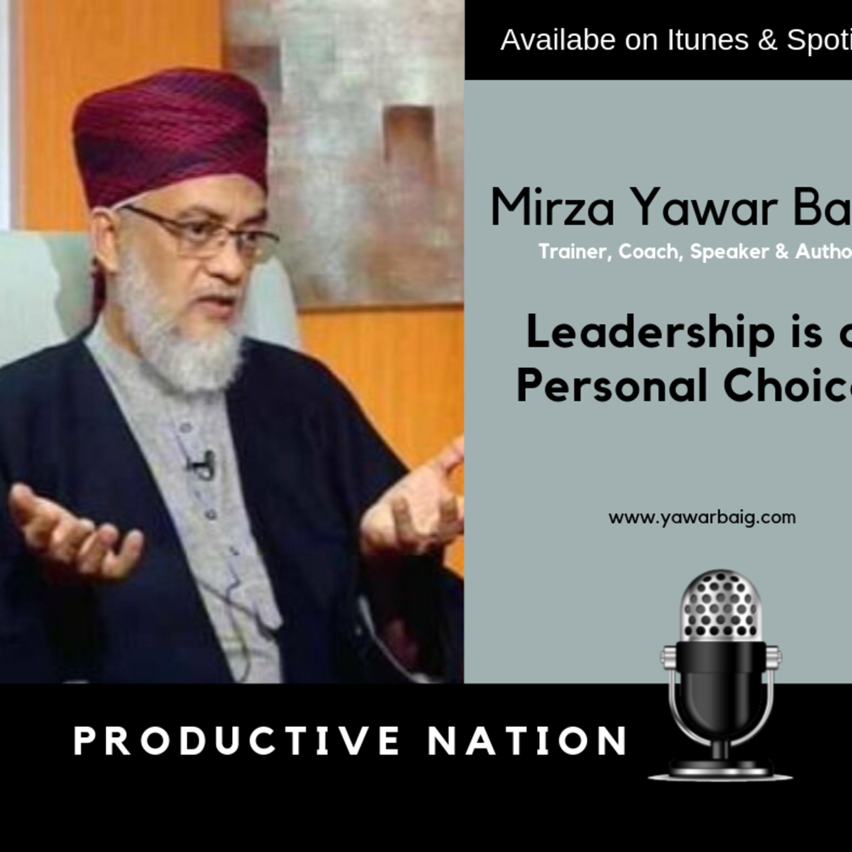 Leadership is a Personal Choice - Yawar Mirza Baig