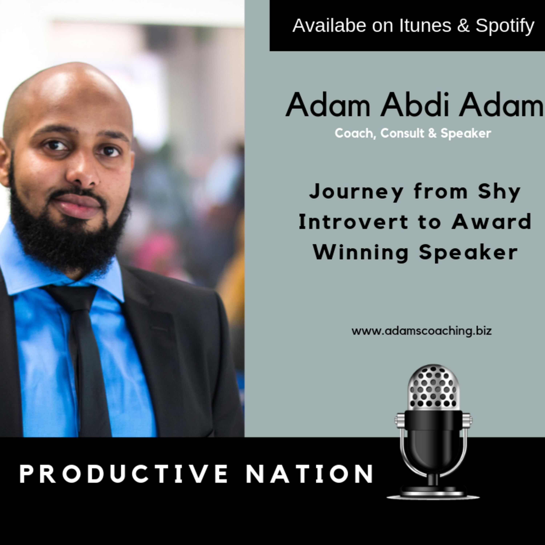 Journey from Shy Introvert to Award Winning Speaker - Adam Abdi Adam