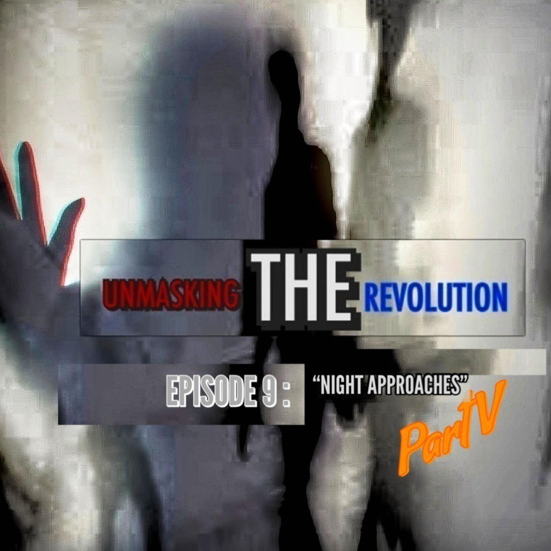 Unmasking the Revolution: Episode 9