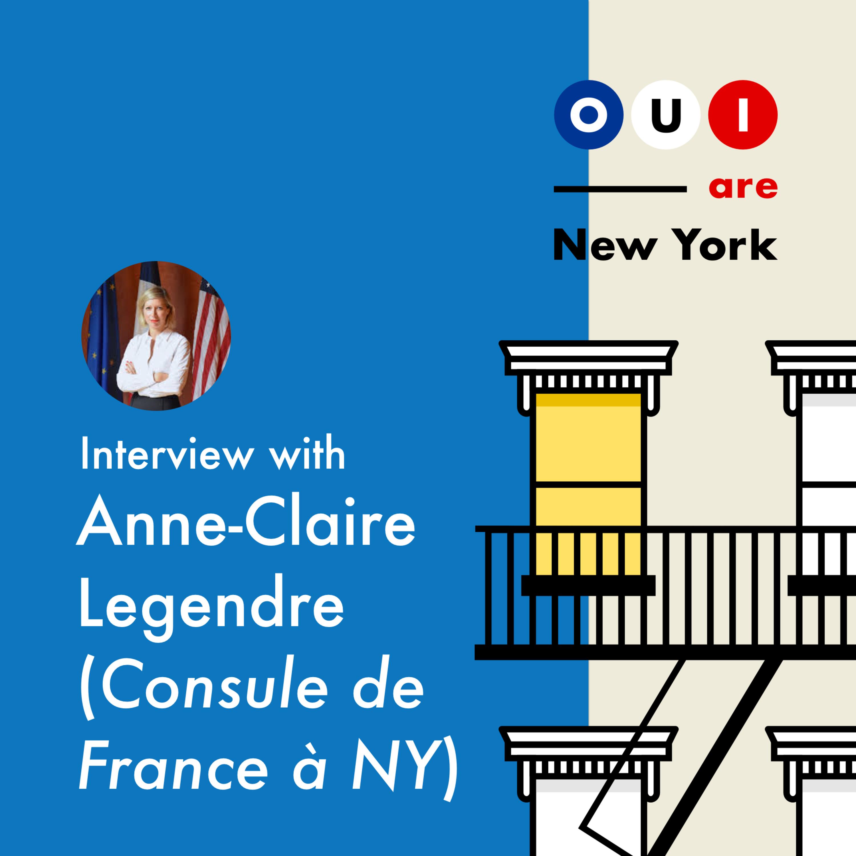 Anne-Claire Legendre (Consule de France à NYC) : Une Diplomate à la carrière fulgurante, qui fait bouger les lignes de la French Tech et de la Parité!