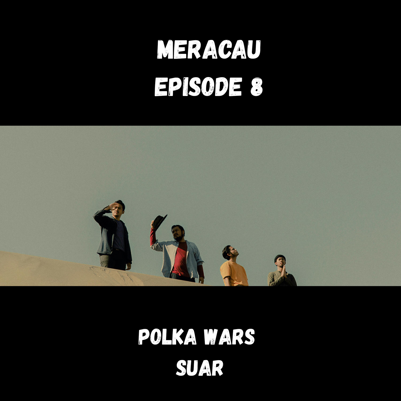 MERACAU EPISODE 8 (POLKA WARS - SUAR)