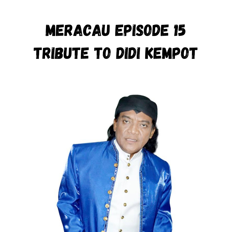 MERACAU EPISODE 16 : TRIBUTE TO DIDI KEMPOT