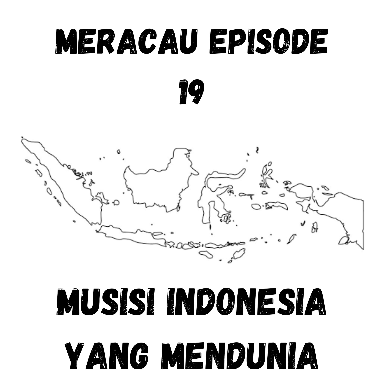 MERACAU EPISODE 19 : MUSISI INDONESIA YANG BERHASIL MENDUNIA