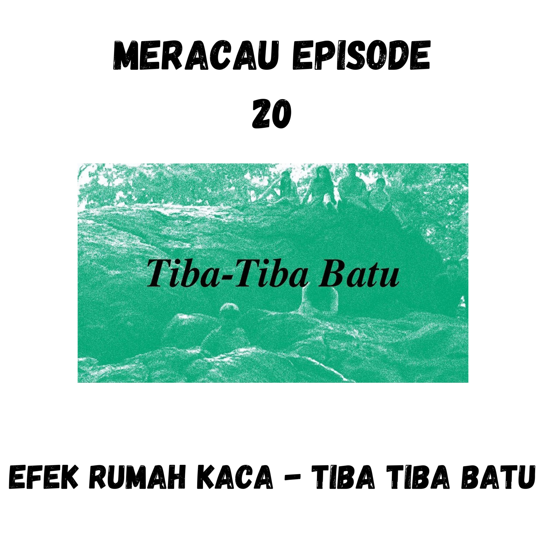 MERACAU EPISODE 20 : EFEK RUMAH KACA - TIBA TIBA BATU