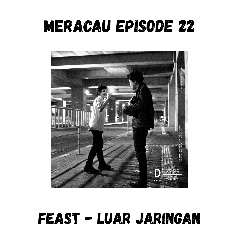 MERACAU EPISODE 22 : .FEAST - LUAR JARINGAN