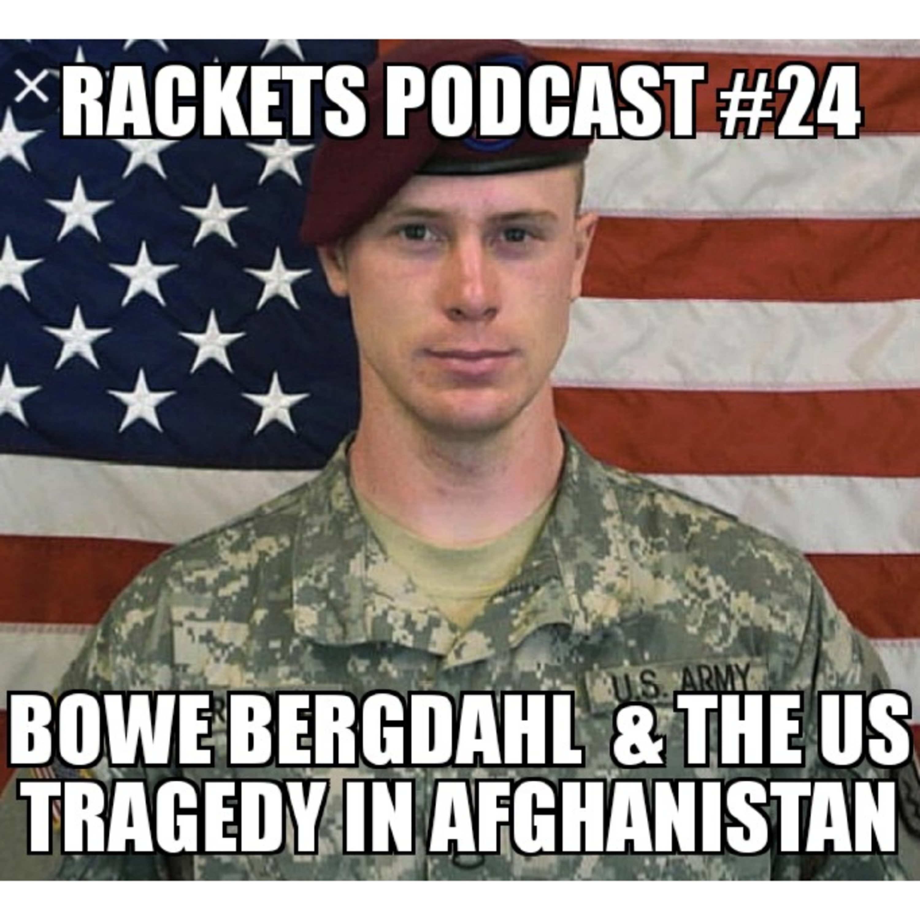 Bowe Bergdahl & the U.S. Tragedy in Afghanistan