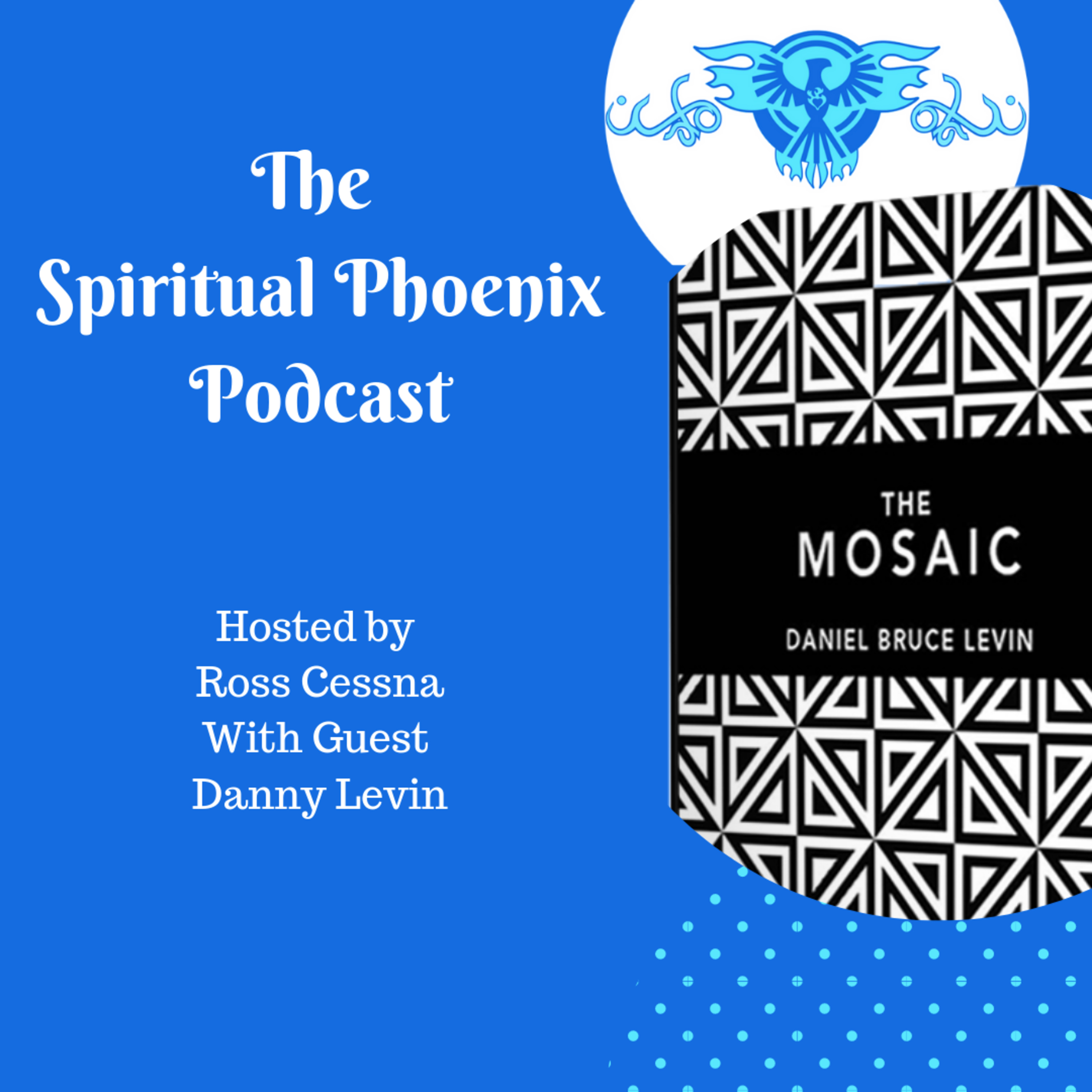 Danny Levin | The Mosaic, Compassion, Connection, walking your own path and writing your own story