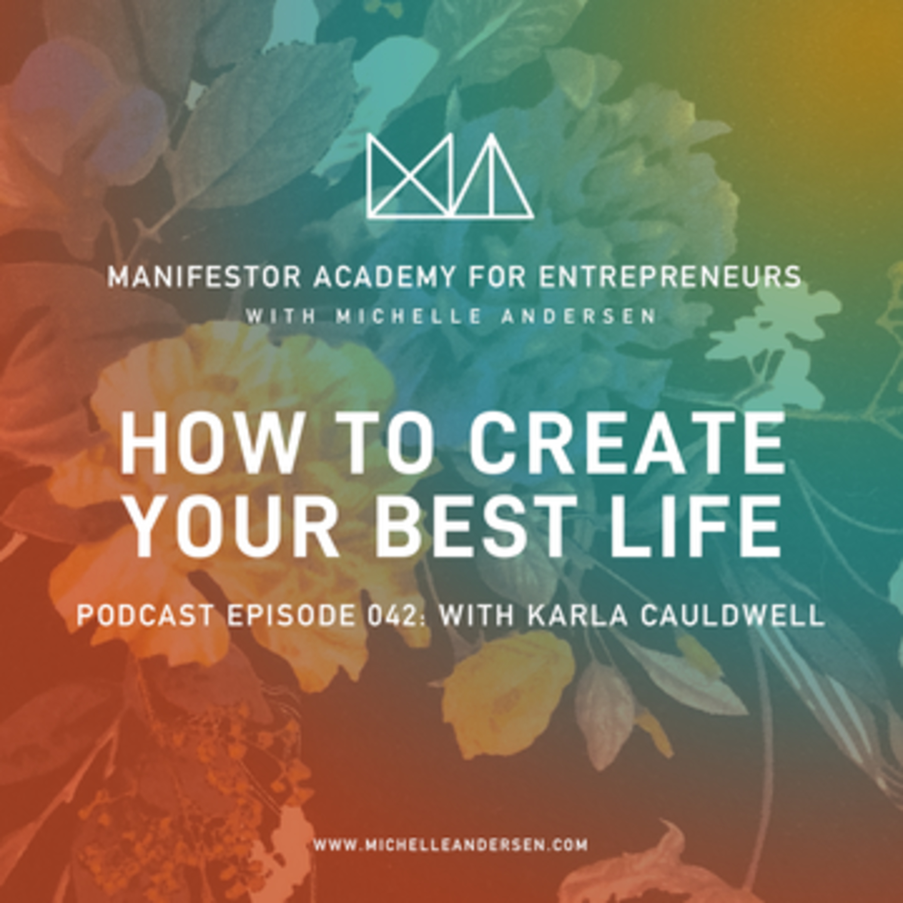 Karla Cauldwell on How to Create Your Best Life