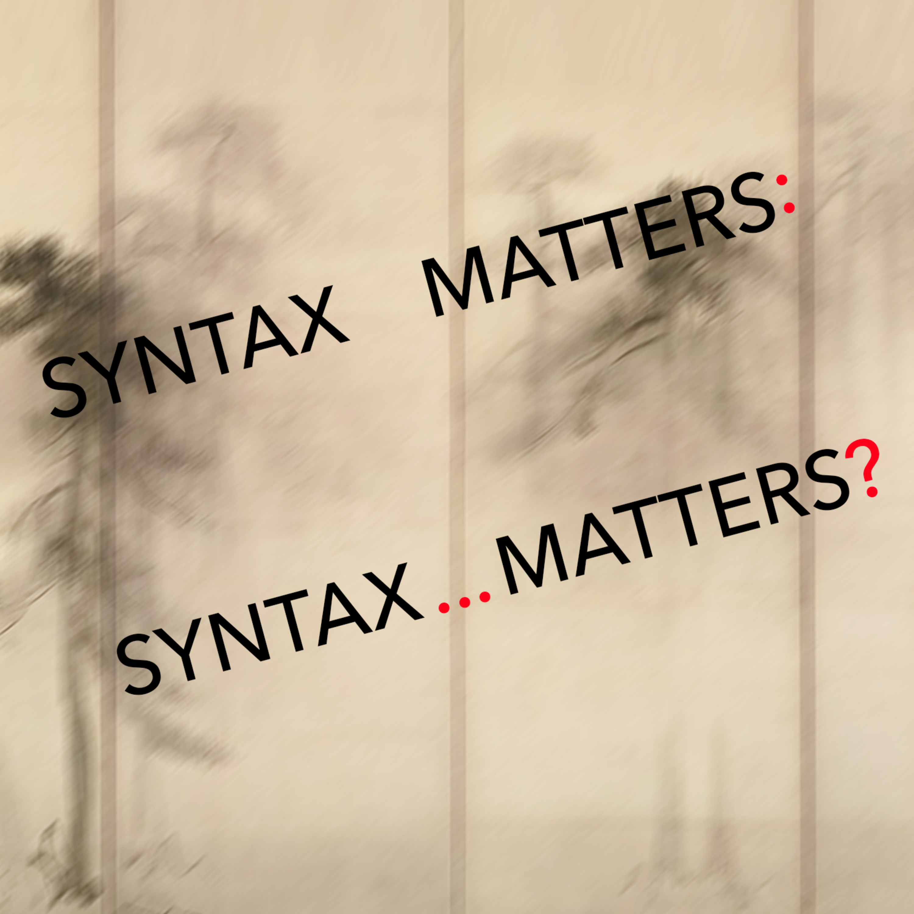 39: Syntax Matters: Syntax... Matters?