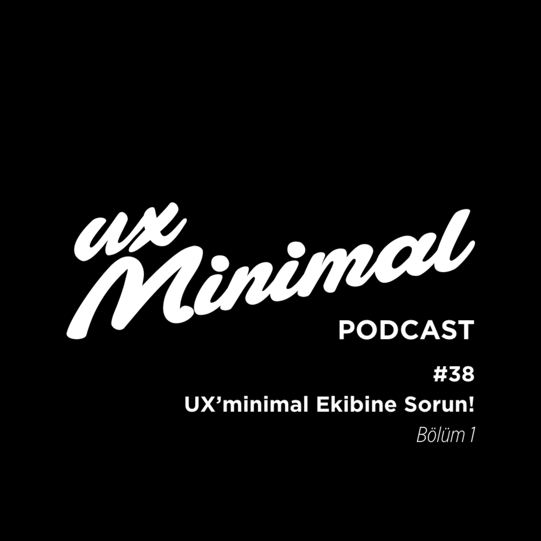 38: UX'minimal Ekibine Sorun! (Bölüm 1)