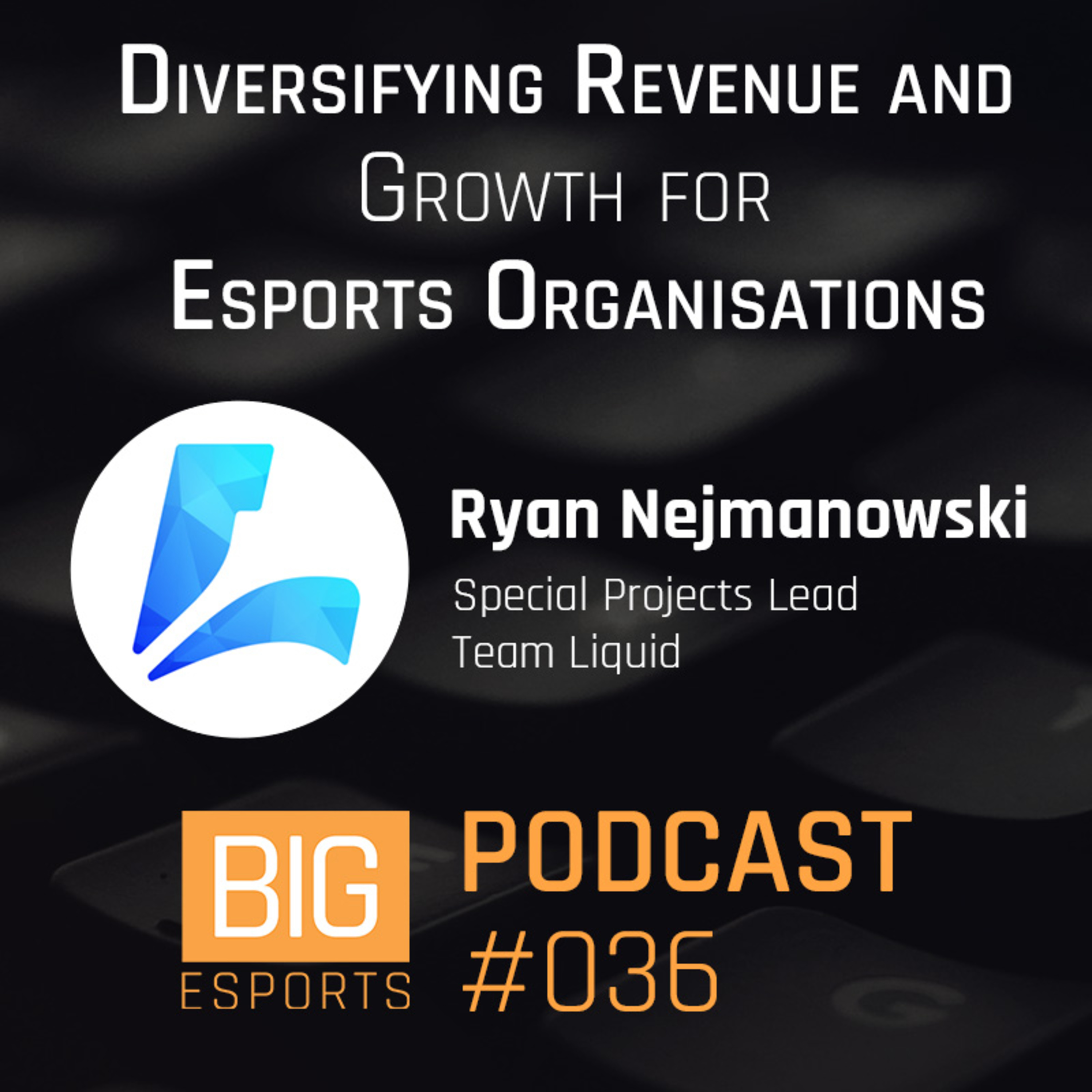 #036 - Diversifying Growth for Esports Organisations