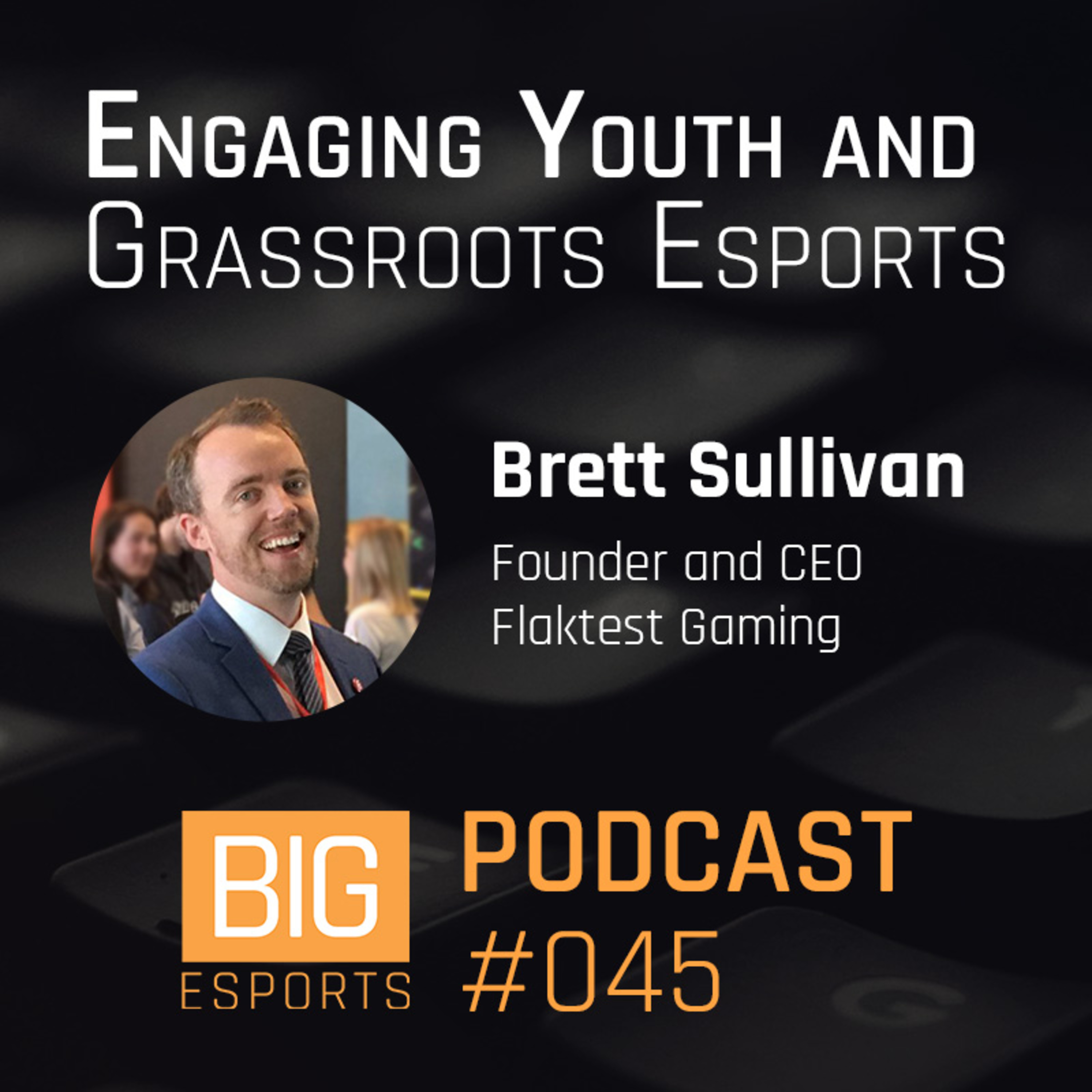 #045 -Engaging Youth and Grassroots Esports