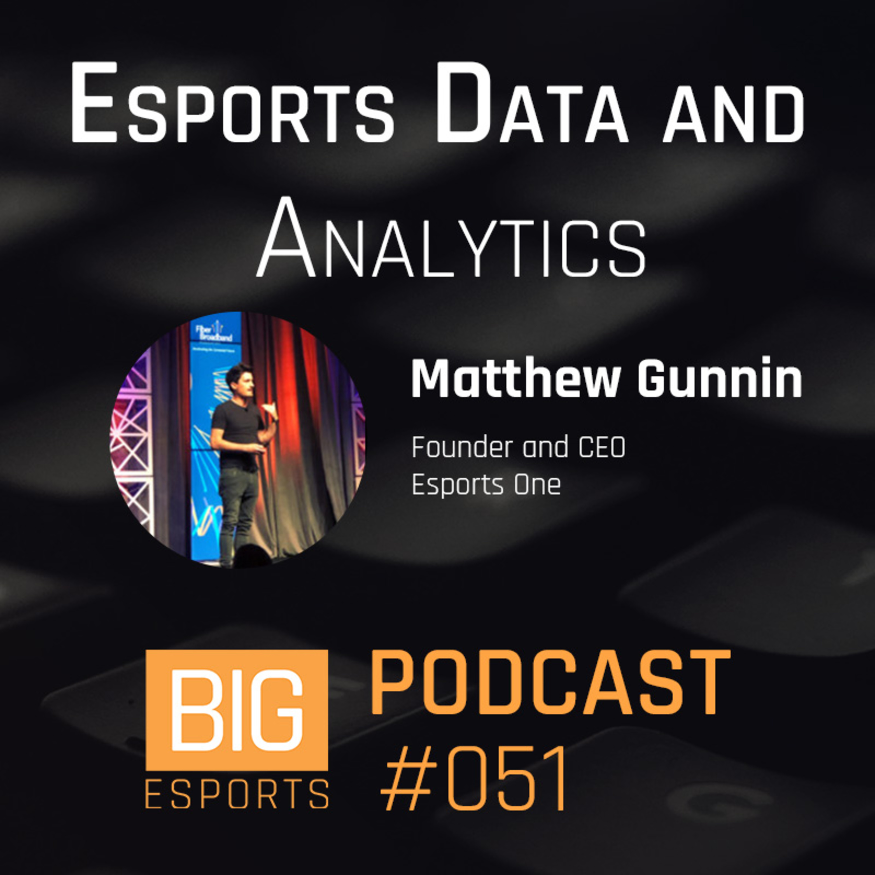 #051 - Esports Data and Analytics with Matthew Gunnin - Founder and CEO of Esports One