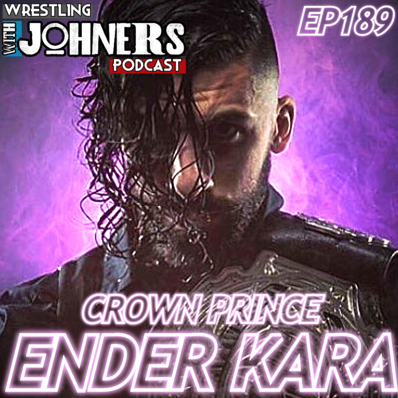 Ep189 - 'Crown Prince' Ender Kara Interview (wXw - Westside Xtreme Wrestling, Kamikaze Pro, NJPW LA Dojo)