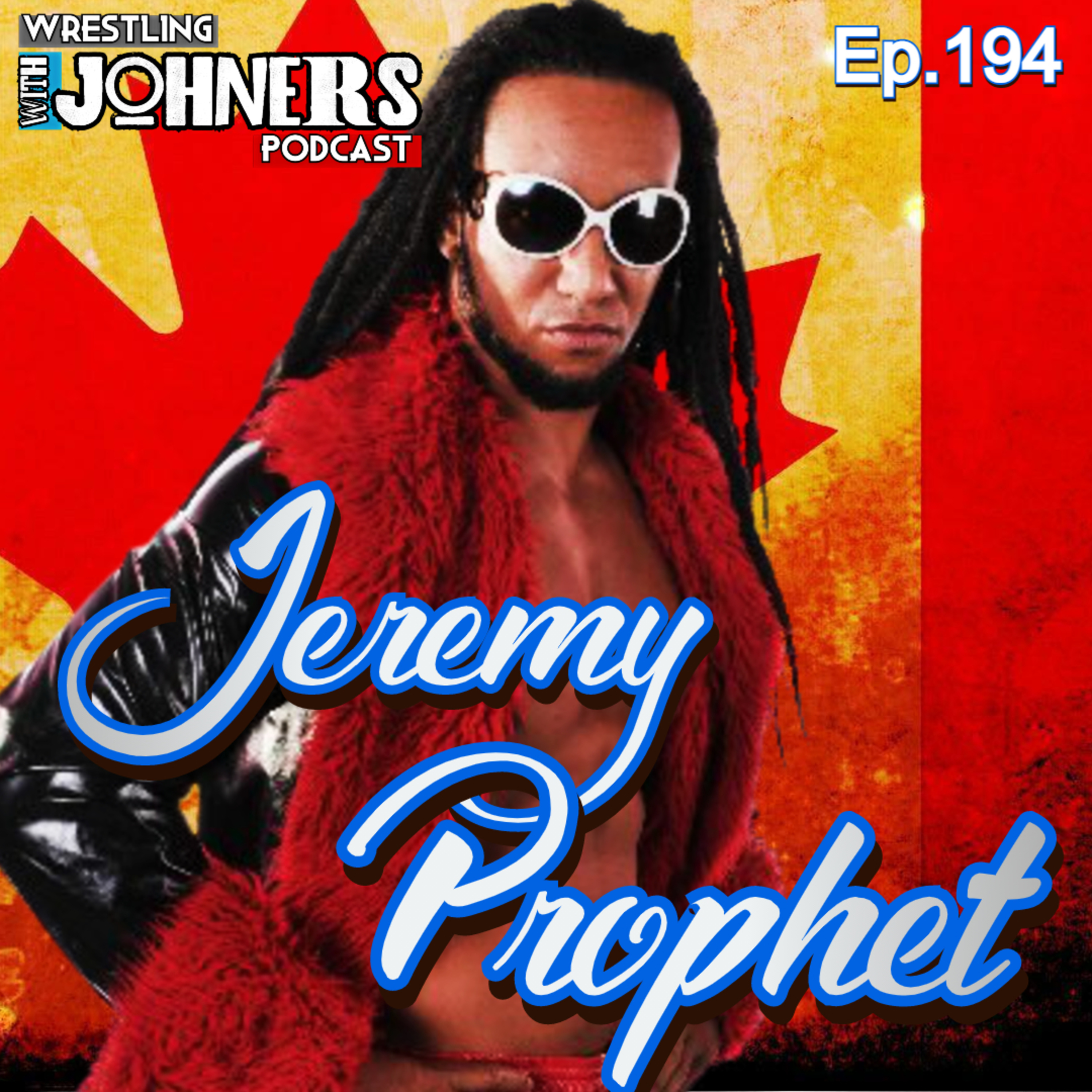 Ep194 - 'The Harbinger of Truth' Jeremy Prophet (Jericho Award winner, PCO, WWE Try-Out, the Canadian wrestling scene)