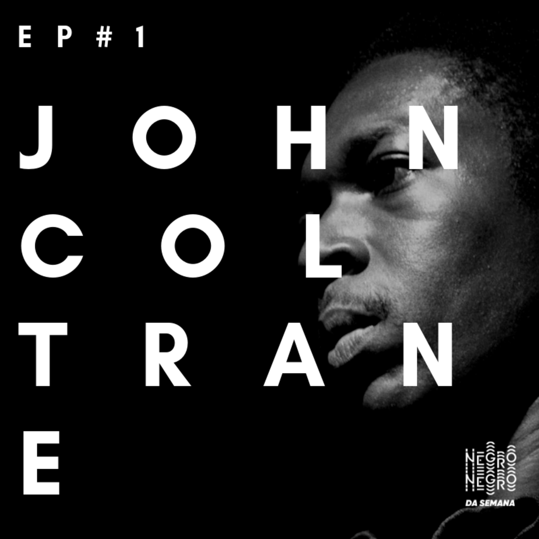 Negro da Semana - Ep#1 - John Coltrane