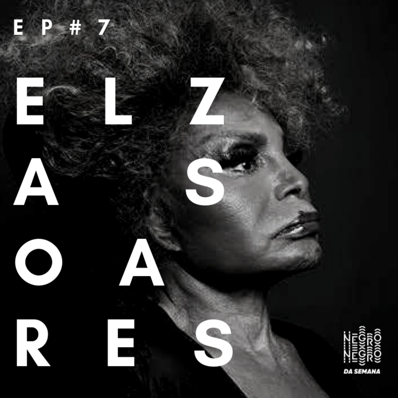 Negro da Semana - Ep#7 - Elza Soares