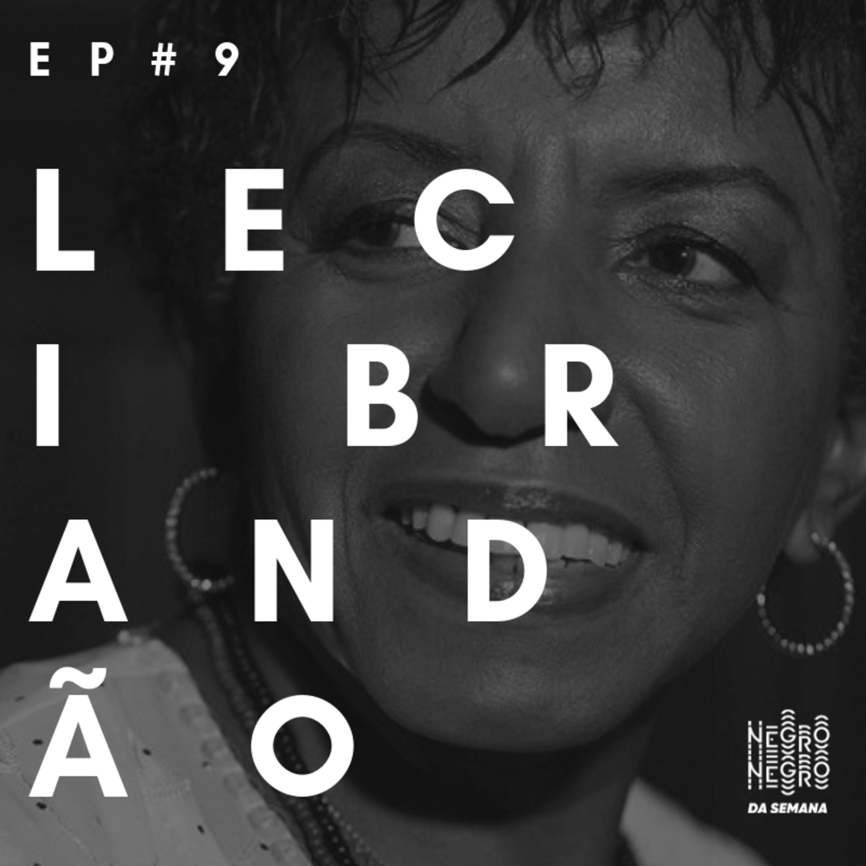 Negro da Semana - Ep#9 - Leci Brandão