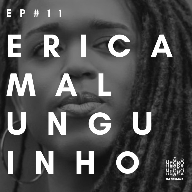 Negro da Semana - Ep#11 - Erica Malunguinho