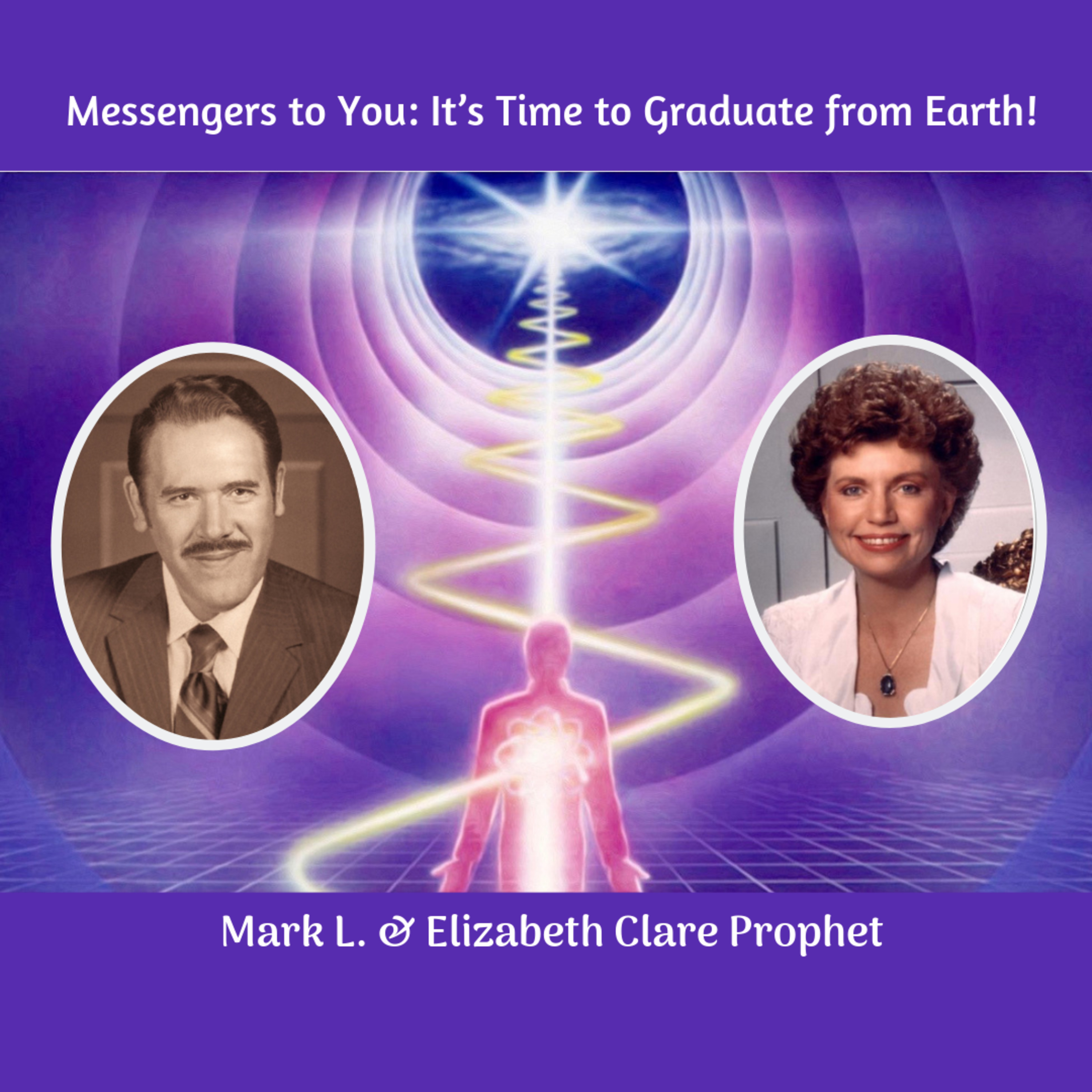 Messengers to You: It's Time to Graduate from Earth!