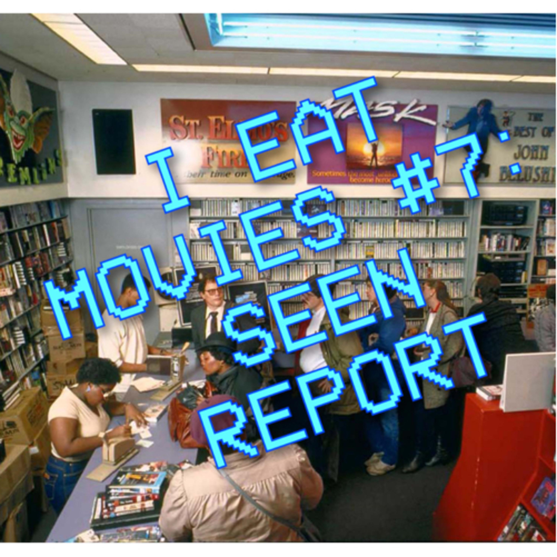 I Eat Movies #7: Seen Report