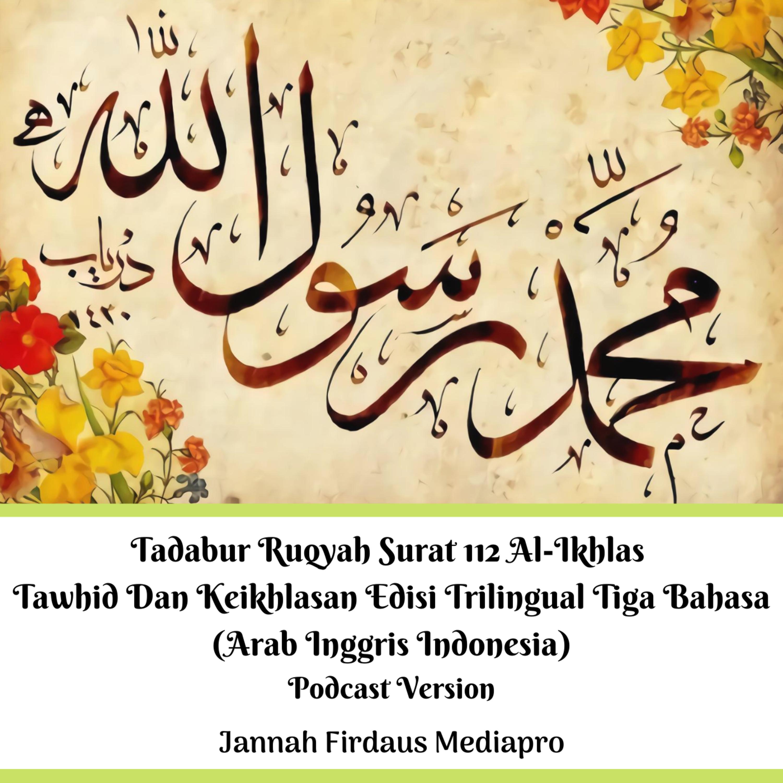 Tadabur Ruqyah Surat 112 Al-Ikhlas Tawhid Dan Keikhlasan Edisi Trilingual Tiga Bahasa (Arab Inggris Indonesia) Podcast Version
