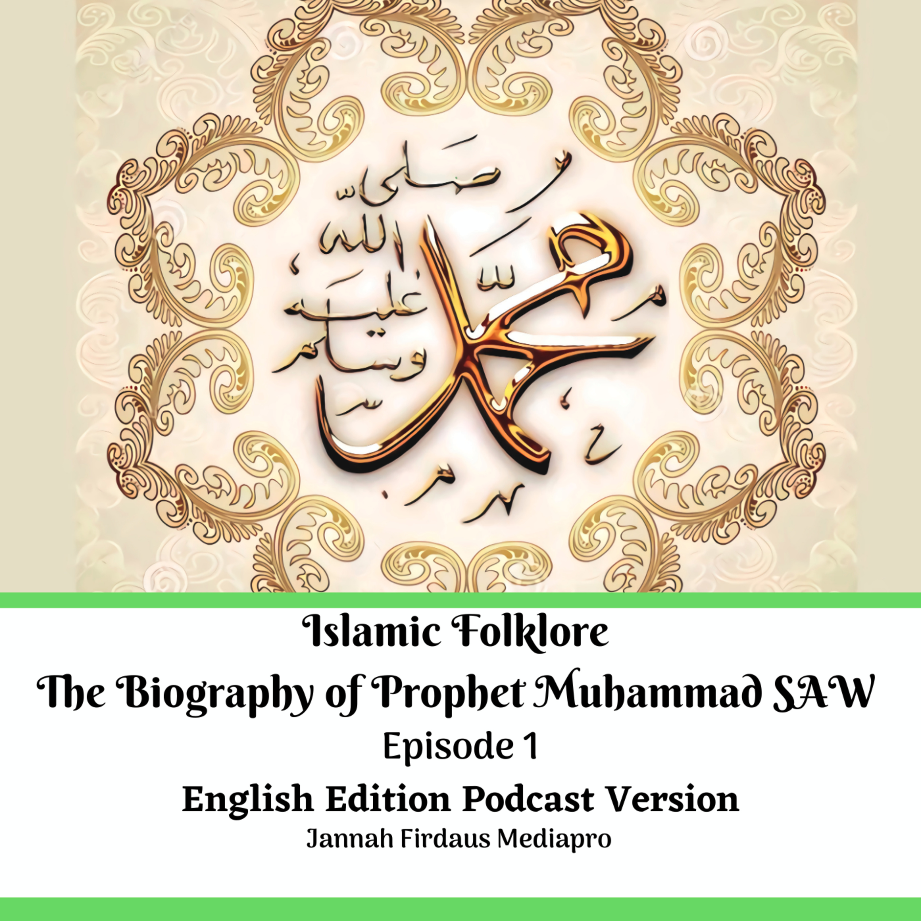 Islamic Folklore The Biography of Prophet Muhammad SAW Episode 1 English Edition Podcast Version