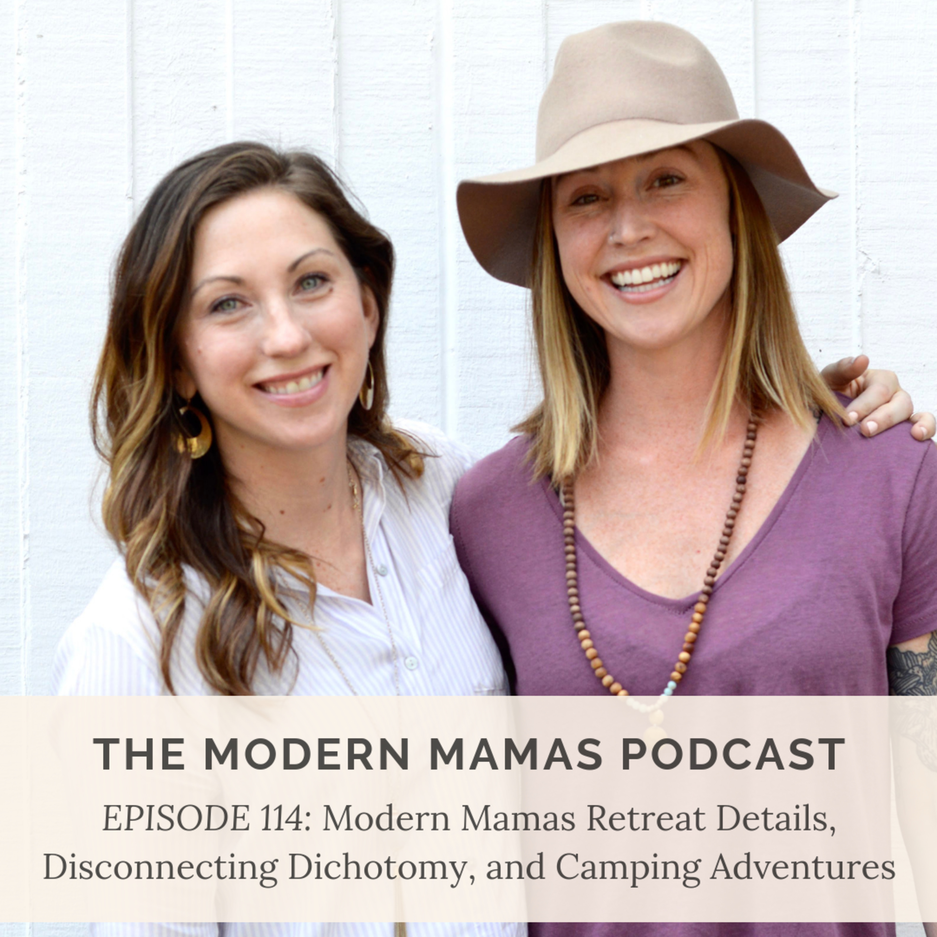 MMP Ep. 114: Modern Mamas Retreat Details, Disconnecting Dichotomy, and Camping Adventures