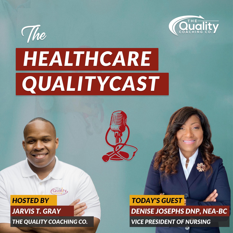 A Vision of Nursing Quality Leadership w/ Denise Josephs DNP, RN, NEA-BC