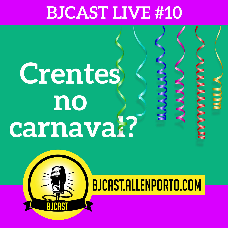 BJCast Live #11 - Crentes no Carnaval?