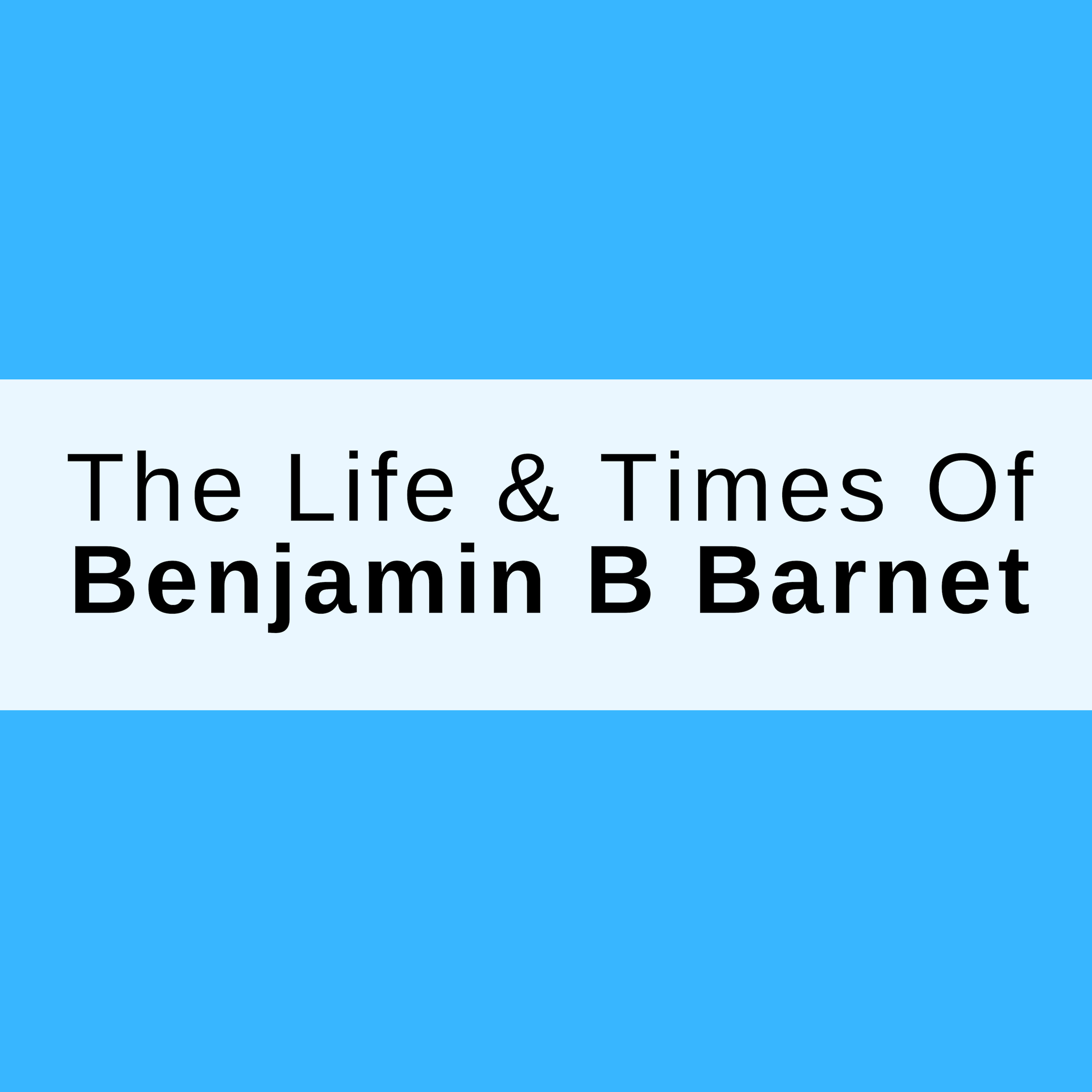 SHOWCASE: The Life and Times Of Benjamin B Barnet