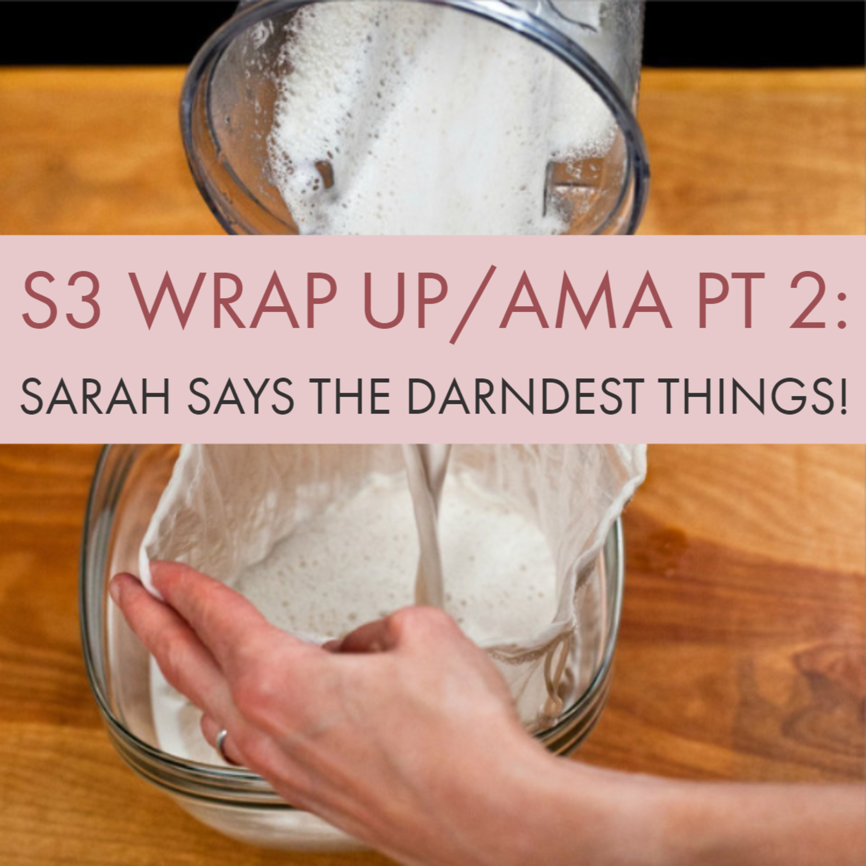 S3 Wrap Up/AMA - Pt2: Sarah plain and fancy.