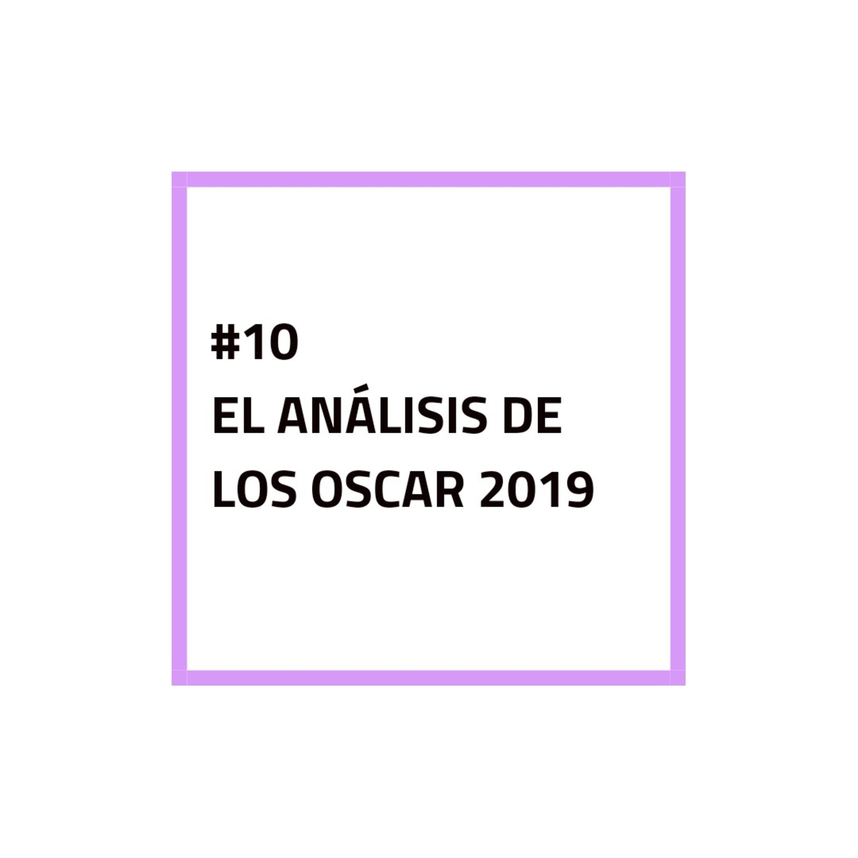 #10 - EL ANÁLISIS DE LOS OSCAR 2019
