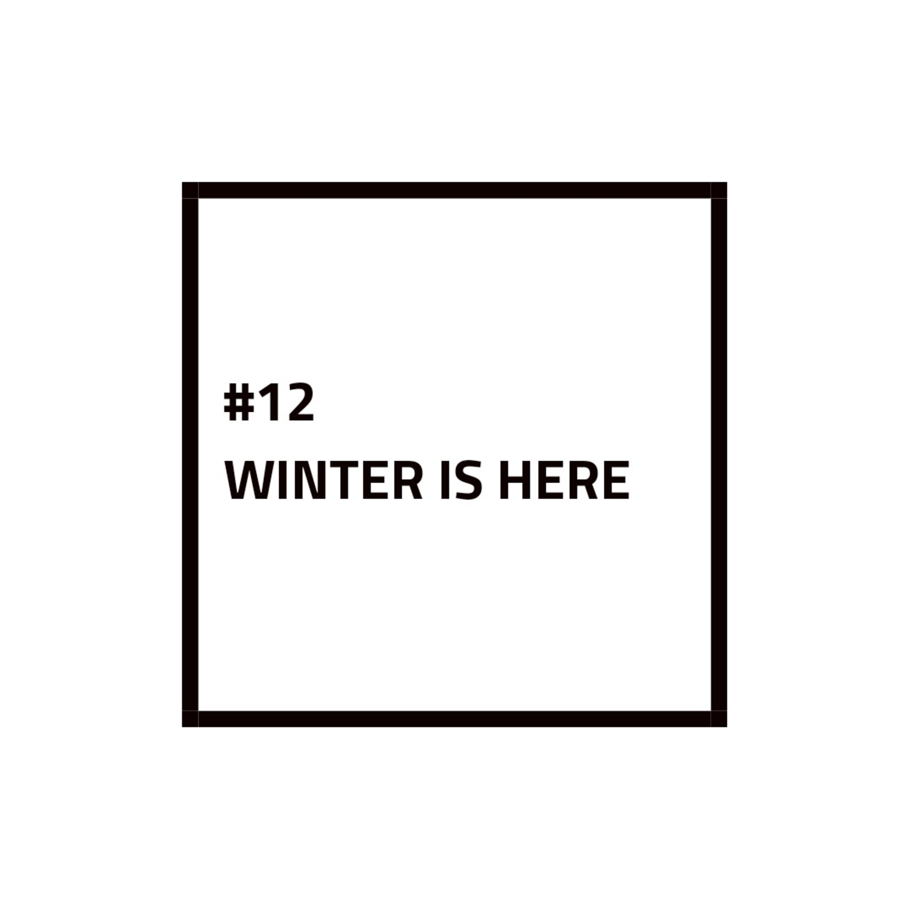 #12 - WINTER IS HERE