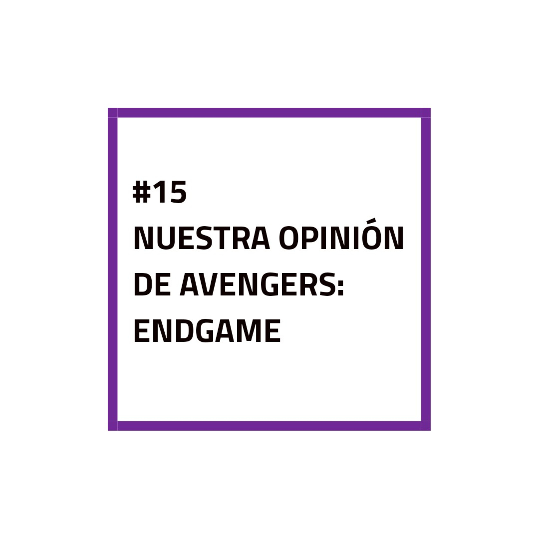 #15 - NUESTRA OPINIÓN DE AVENGERS: ENDGAME