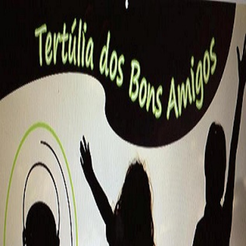 """""""Tertúlia Dos Bons Amigos""""."""
