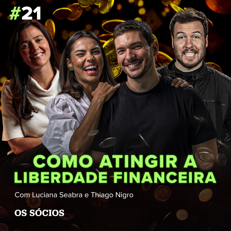 Os Sócios 21 - Como atingir a Liberdade Financeira