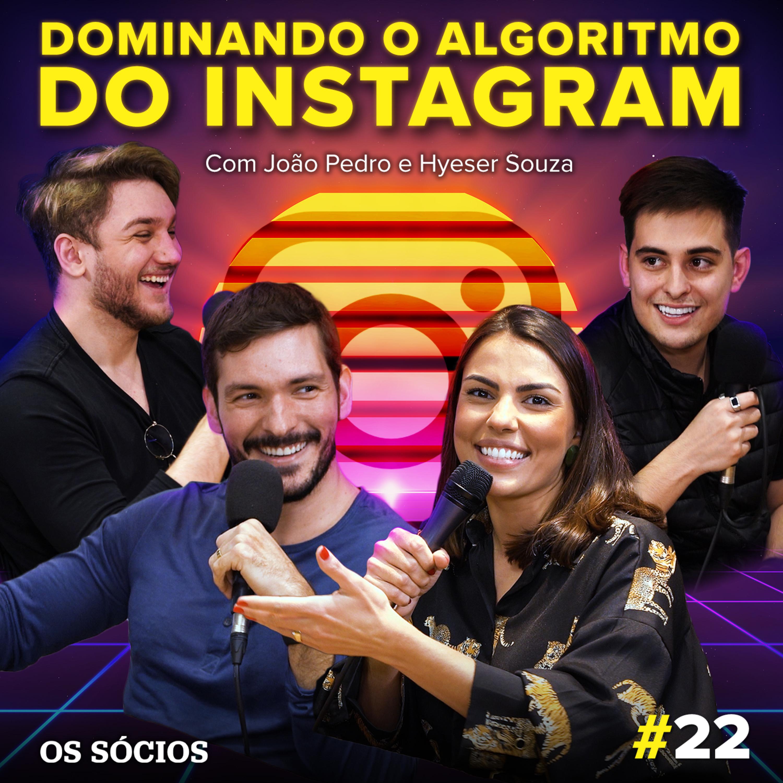 Os Sócios 22 - Dominando o Algoritmo do Instagram