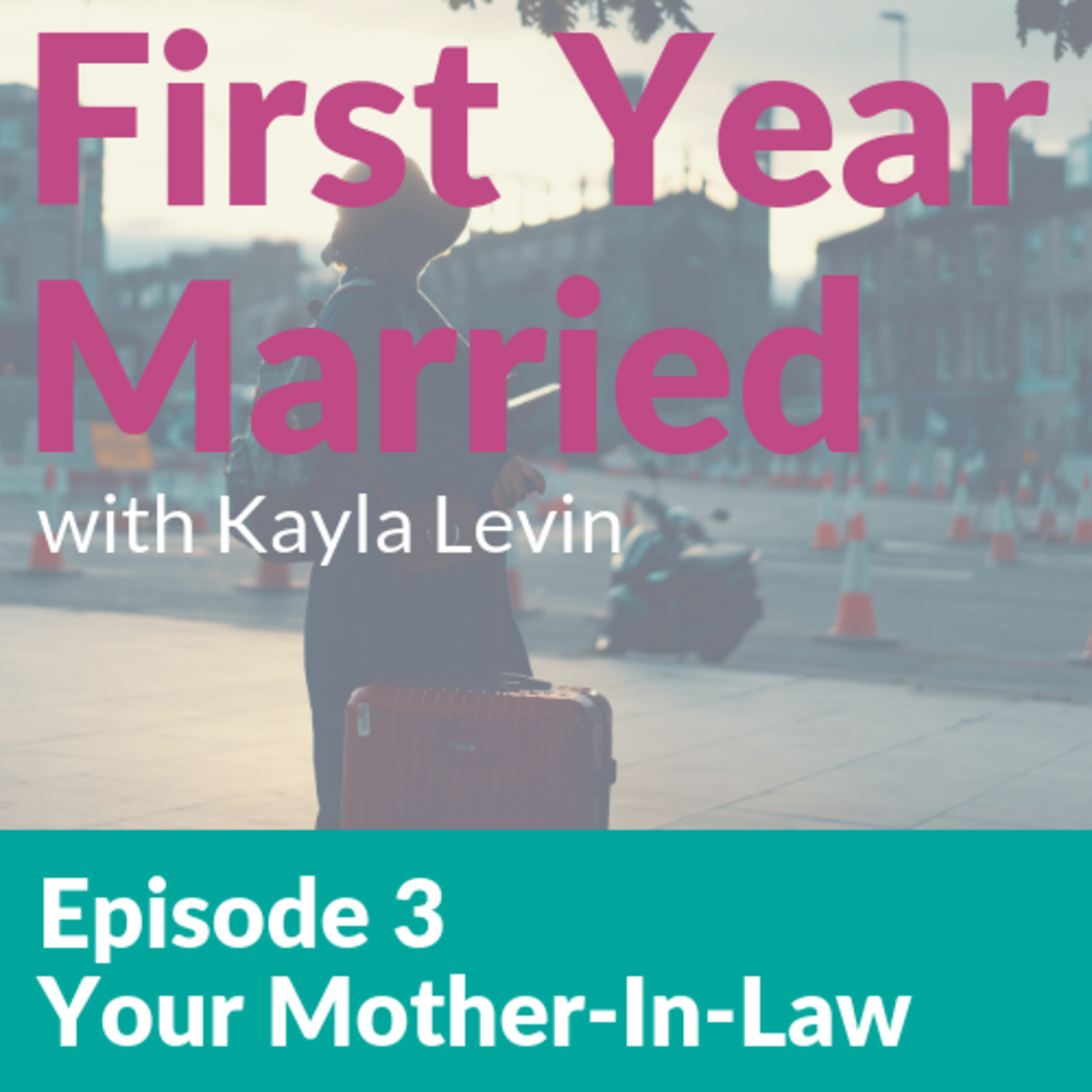 Ep  3 - Your Mother-In-Law – First Year Married – Podcast