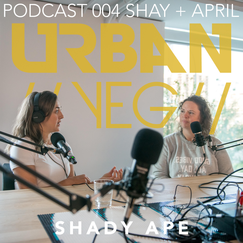 004 Shay + April: Shady Ape