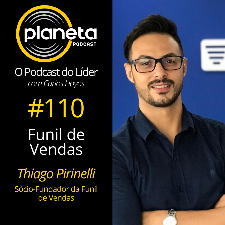 #110 – Funil de Vendas com Thiago Pirinelli – Sócio/Fundador da Funil de Vendas