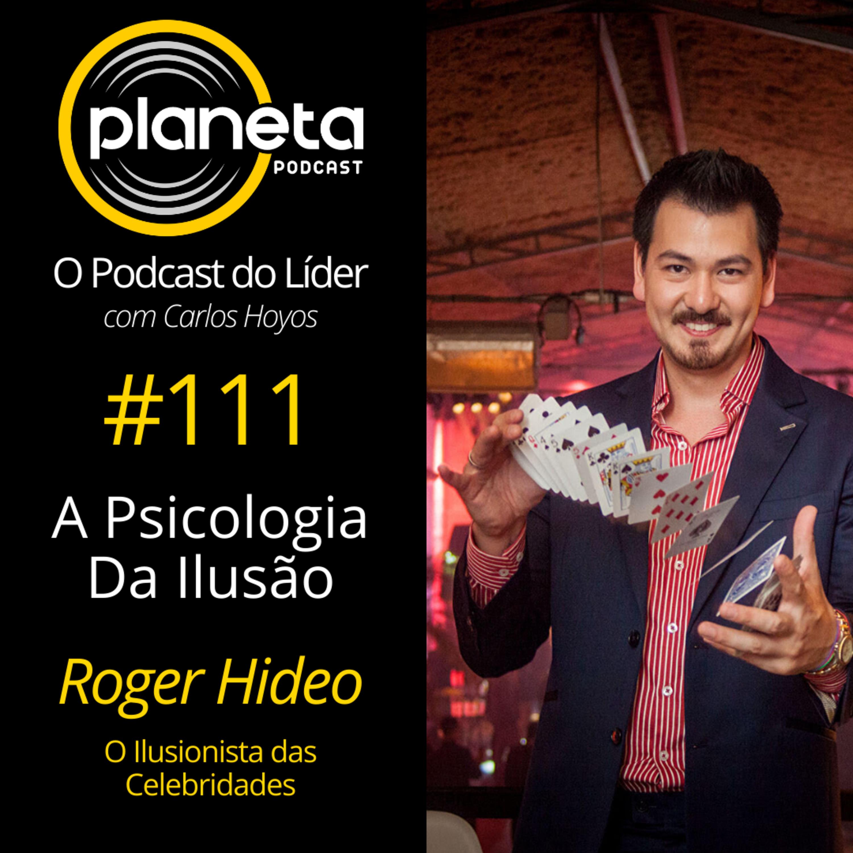 #111 – A Psicologia da Ilusão com Roger Hideo – O Ilusionista das Celebridades