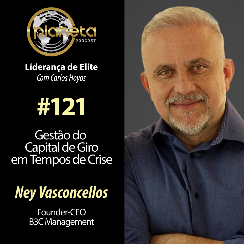 #121 – Gestão do Capital de Giro em Tempos de Crise com Ney Vasconscellos