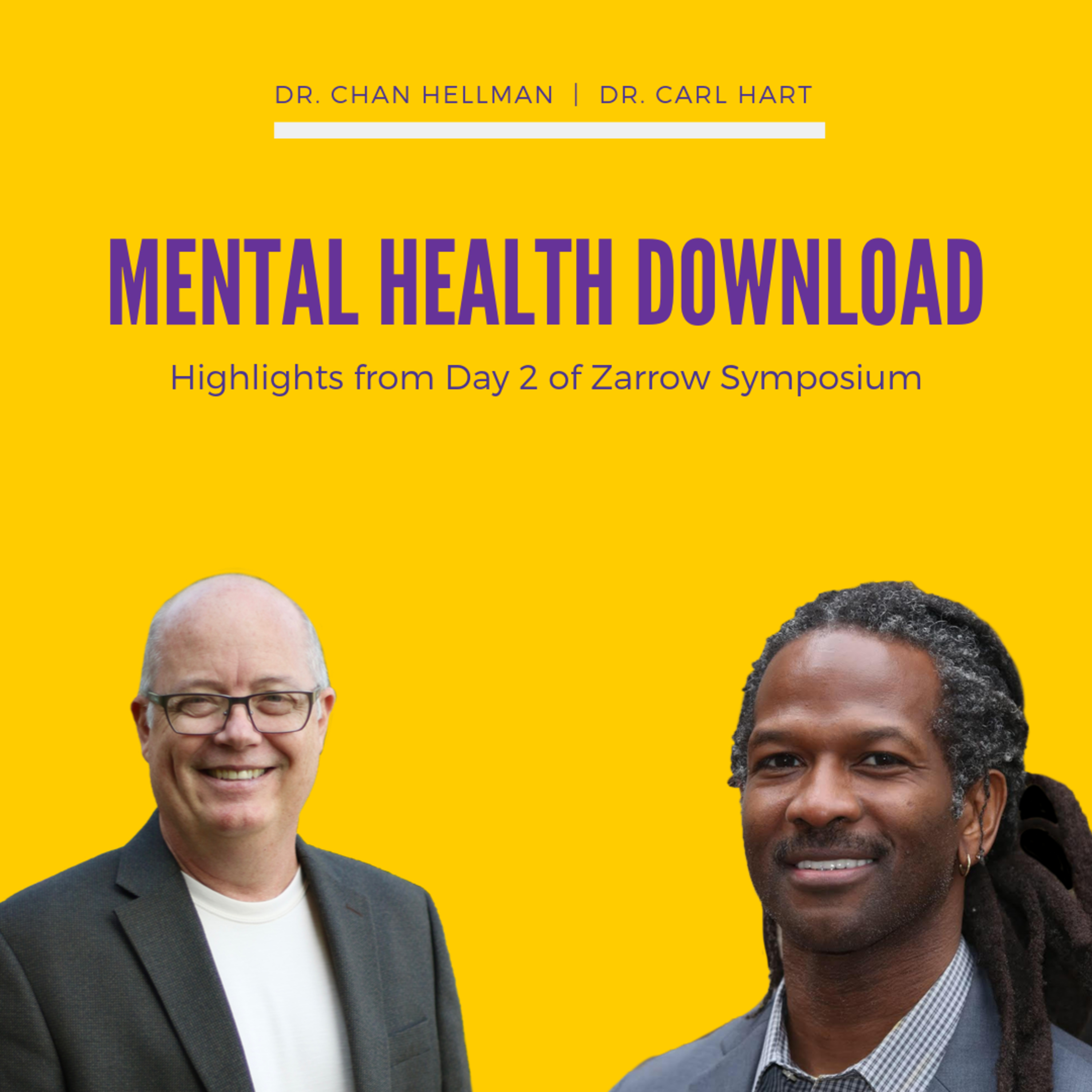 Mental Health Download: Exploring Mental Illness, Suicide, Homelessness and Incarceration - Listen to Zarrow Symposium Keynotes Part 2: Dr. Chan Hellman & Dr. Carl Hart